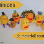 Come fare i Minions da materiali recuperati: Tutorial