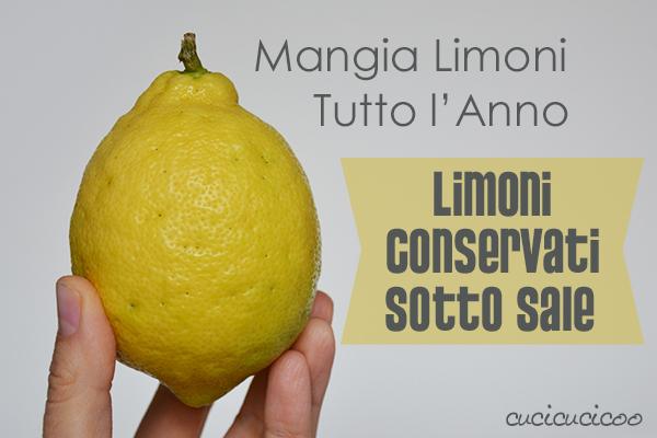 Limoni tutto l'anno: Come conservare i limoni sotto sale