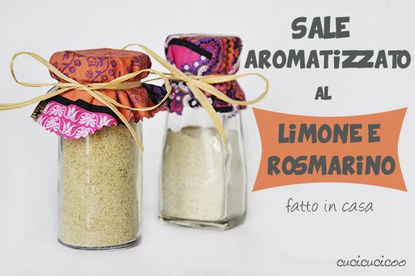 Come fare sale aromatizzato al limone e rosmarino: una ricetta semplice e veloce | www.cucicucicoo.com