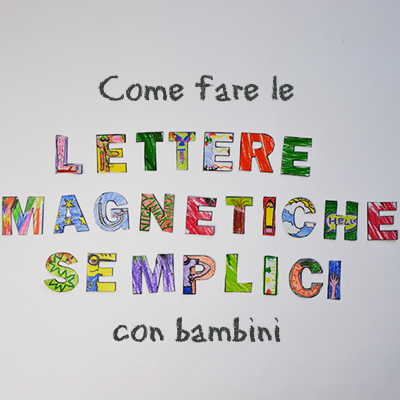 Tutorial: Come fare le lettere magnetiche semplici con bambini