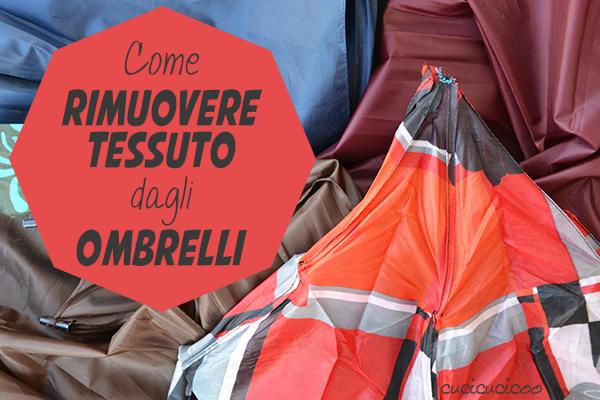 Tutorial: Come rimuovere il tessuto dagli ombrelli | www.cucicucicoo.com