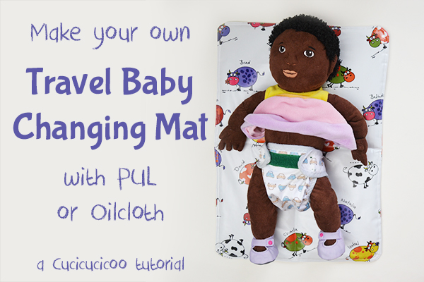 Baby Diaper Changing Mat Tutorial (with PUL or oilcloth): a DIY project by www.cucicucicoo.com!