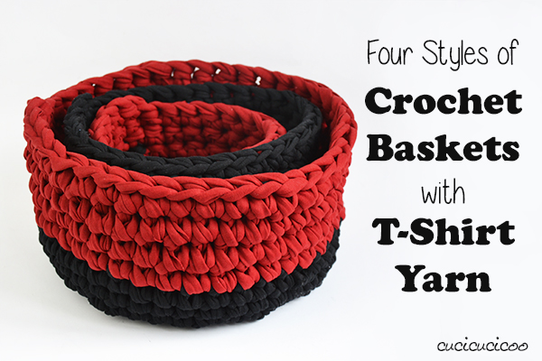 Crochet T Shirt Yarn Baskets: Four Styles - Cucicucicoo