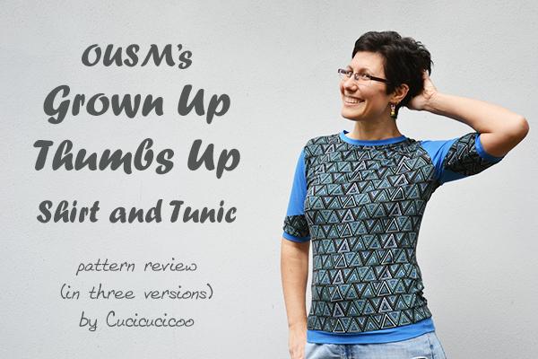 Grown Up Thumbs Up pattern da OUSM: una maglietta o tunica di maglina con polsini con l'apertura per il police, un collo normale o a cappuccio, fasce opzionali per le maniche o il fondo, e un'opzione pre-maman. Una recensione di www.cucicucicoo.com