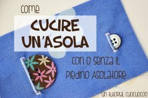 Lezione di cucito: Come cucire un'asola (con o senza il piedino asolatore) con la macchina da cucire - www.cucicucicoo.com