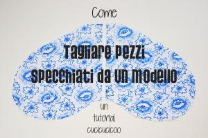 Come creare pezzi perfettamente simettrici: tagliare pezzi specchiati da un cartamodello. www.cucicucicoo.com