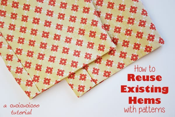 Save time and effort when repurposing fabric: how to reuse existing hems with a sewing pattern. www.cucicucicoo.com