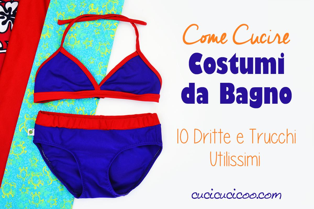 Hai sempre desiderato fare un bikini fai da te, ma non sapevi come? Ecco 10 dritte e trucchi importanti che ti aiuteranno ad imparare come cucire i costumi da bagno su misura!